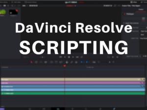 DaVinci Resolve Python Scripting