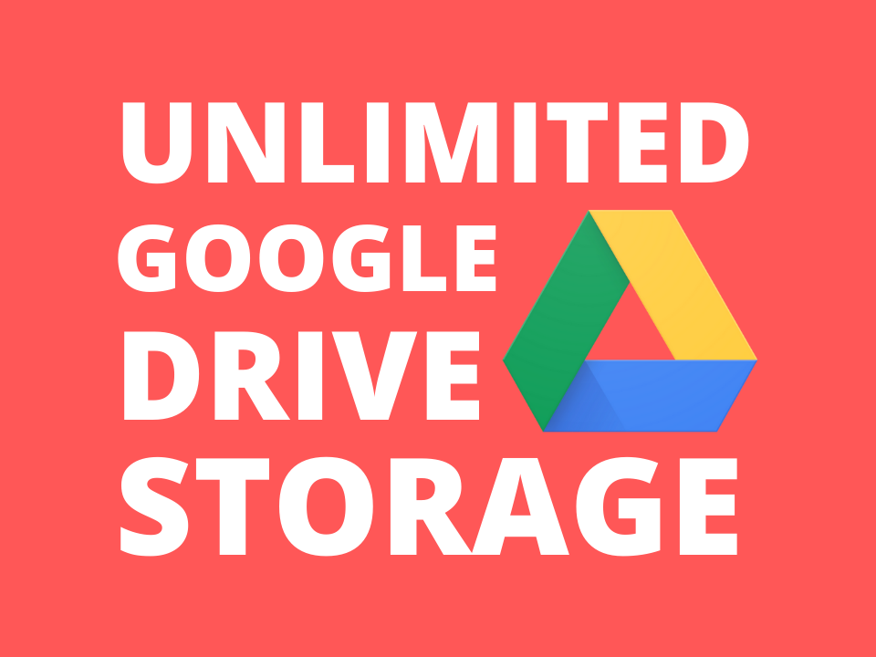 Unlimited Google Drive cloud storage
