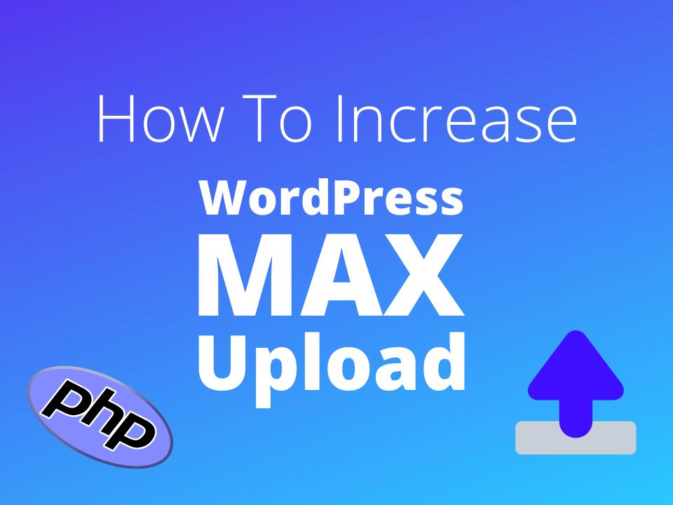 Increase WordPress max upload size